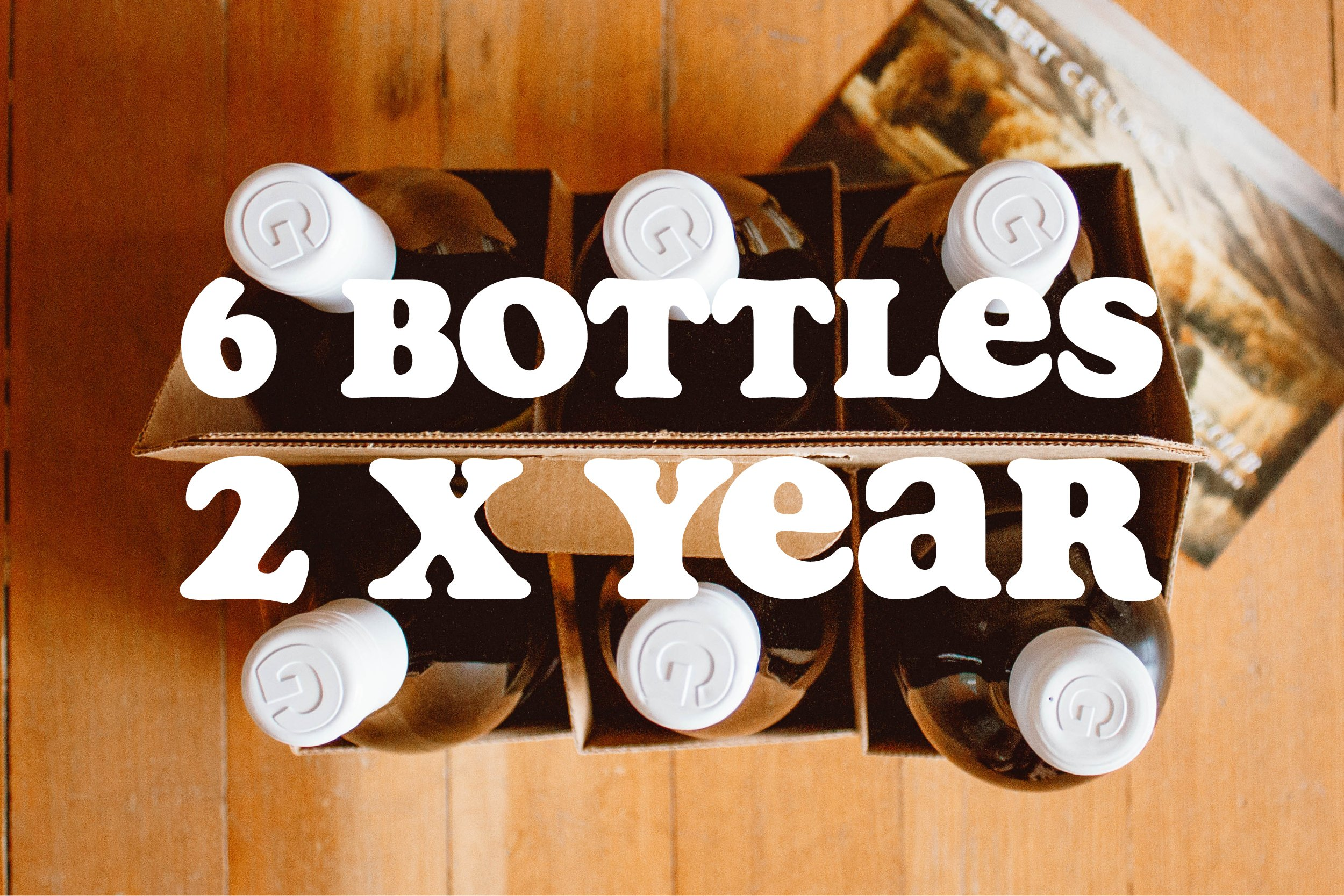 Six bottles, two times a year.